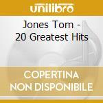 Jones Tom - 20 Greatest Hits cd musicale