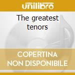 The greatest tenors cd musicale di Tenors Three