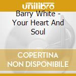 Your heart and soul cd musicale di Barry White