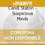Suspicious minds cd musicale di Staton Candi