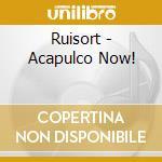 Acapulco now! cd musicale di Ruisort