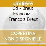 CD - BREUT FRANCOIZ - FRANCOIZ BREUT cd musicale di BREUT FRANCOIZ