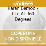 Karen Bernod - Life At 360 Degrees cd musicale di BERNOD KAREN
