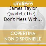 DON'T MESS WITH MR.T cd musicale di JAMES TAYLOR QUARTET