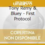 Tony Remy & Bluey - First Protocol cd musicale di REMY TONY & BLUEY