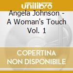 Angela Johnson - A Woman's Touch Vol. 1 cd musicale di ARTISTI VARI