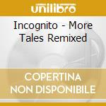 Incognito - More Tales Remixed cd musicale di Incognito