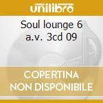 Soul lounge 6 a.v. 3cd 09 cd musicale di ARTISTI VARI