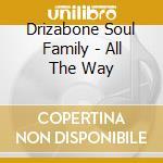 Drizabone Soul Family - All The Way cd musicale di DRIZABONE SOUL FAMILY