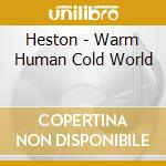 Heston - Warm Human Cold World cd musicale di HESTON