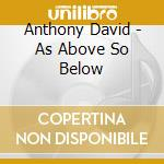 Anthony David - As Above So Below cd musicale di Anthony David