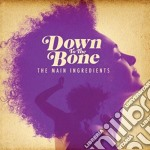 Down To The Bone - The Main Ingredients cd musicale di Down to the bone