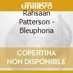 Rahsaan Patterson - Bleuphoria cd musicale di Rahsaan Patterson