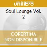 SOUL LOUNGE VOL. 2 cd musicale di ARTISTI VARI