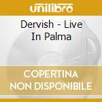 Live in palma - dervish cd musicale di Dervish