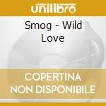 Smog - Wild Love cd musicale di SMOG