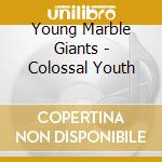 COLOSSAL YOUTH   (BOX 3 CD LIMIT. EDIT.) cd musicale di YOUNG MARBLE GIANTS