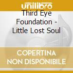 Little lost soul cd musicale di Third eye foundation