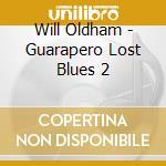 Will Oldham - Guarapero Lost Blues 2 cd musicale di Will Oldham