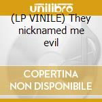 (LP VINILE) They nicknamed me evil lp vinile di Cinema