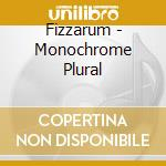 Fizzarum - Monochrome Plural cd musicale di FIZZARUM