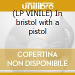 (LP VINILE) In bristol with a pistol lp vinile di Third eye foundation