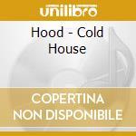 Hood - Cold House cd musicale di HOOD