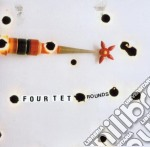Four Tet - Rounds cd musicale di Tet Four