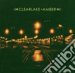 Clearlake - Amber cd musicale di CLEARLAKE