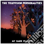 Television Personalities - My Dark Places cd musicale di TELEVISION PERSONALITIES