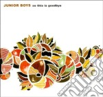 SO THIS IS GOODBYE cd musicale di JUNIOR BOYS