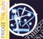 Fridge - The Sun cd musicale di FRIDGE