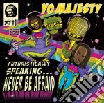 Yo! Majesty - Futuristaclly Speaking cd musicale di YO!MAJESTY