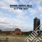 Bonnie 'Prince' Billy - Is It The Sea? cd musicale di BONNIE PRINCE BILLY