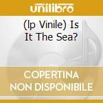 (LP VINILE) IS IT THE SEA? lp vinile di BONNIE PRINCE BILLY