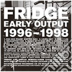 EARLY WORKS                               cd musicale di FRIDGE