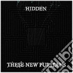 These New Puritan - Hidden cd musicale di THESE NEW PURITAN