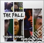 (LP VINILE) YOUR FUTURE,OUR CLUTTER                   lp vinile di FALL
