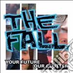 Fall - Your Future,our Clutter cd musicale di FALL