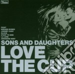 LOVE THE CUP cd musicale di SONS AND DAUGHTERS