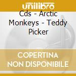 CDS - ARCTIC MONKEYS       - TEDDY PICKER cd musicale di ARCTIC MONKEYS