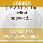 (LP VINILE) The hellcat spangled shalalala lp vinile di Monkeys Arctic