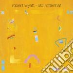 OLD ROTTENHAT cd musicale di ROBERT WYATT
