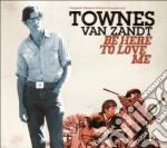 BE HERE TO LOVE ME                        cd musicale di VAN ZANDT TOWNES