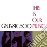 Galaxie 500 - This Is Our Music- Deluxe Ed cd musicale di GALAXIE 500
