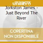 Jorkston James - Just Beyond The River cd musicale di Jorkston James