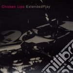 Chicken Lips - Extended Play cd musicale di CHICKEN LIPS