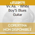 Vv.Aa. - White Boy'S Blues Guitar cd musicale