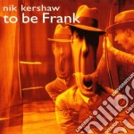 TO BE FRANK cd musicale di Nik Kershaw