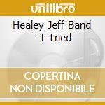 Healey Jeff Band - I Tried cd musicale